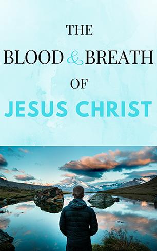 graceoflife-blood-breath-jesus-christ